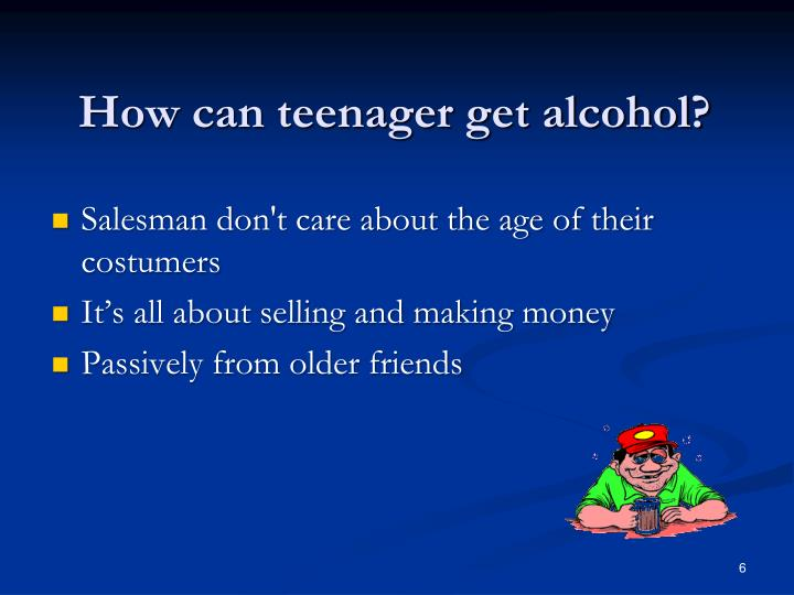 How can teenager get alcohol?