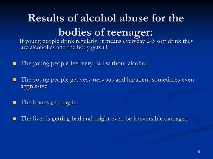 Results of alcohol abuse for the bodies of teenager: