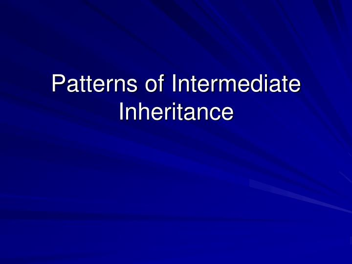 Patterns of intermediate inheritance