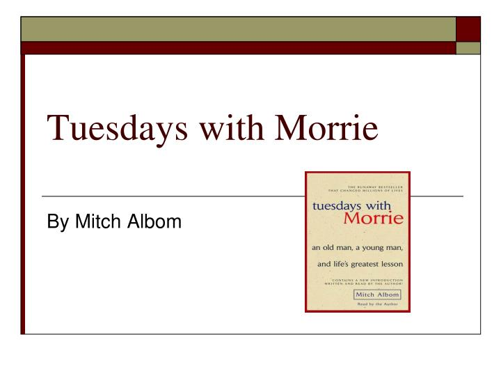 tuesdays with morrie major themes Tuesdays with morrie literary devices movie trailer literary devices flashbacks flashbacks are the main literary device mitch albom uses.