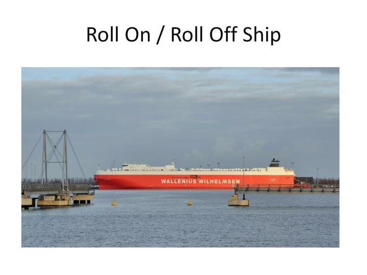 Roll On / Roll Off Ship