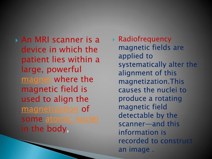 An MRI scanner is a device in which the patient lies within a large, powerful