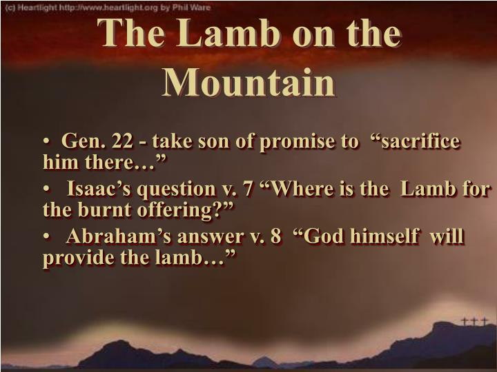 "Gen. 22 - take son of promise to  ""sacrifice him there…"""