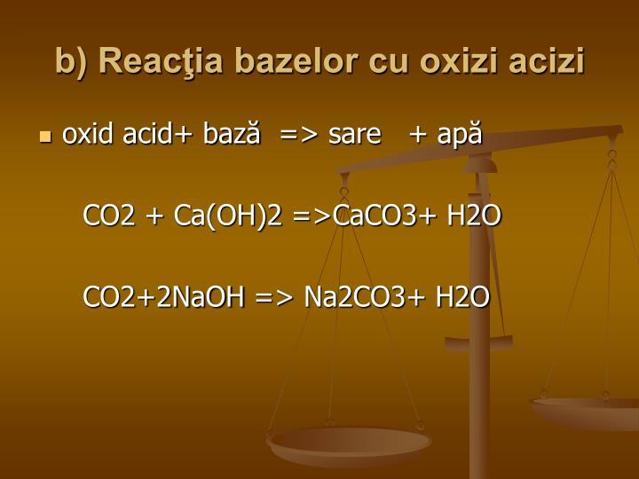 b) Reacţia bazelor cu oxizi acizi