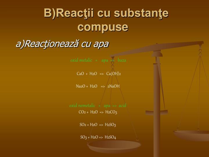 B)Reacţii cu substanţe compuse