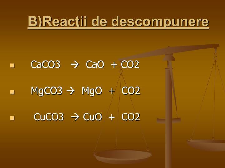 B)Reacţii de descompunere