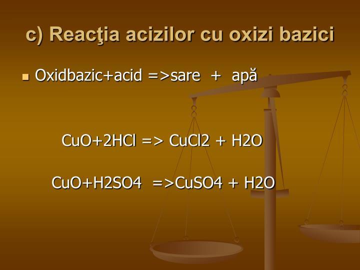 c) Reacţia acizilor cu oxizi bazici