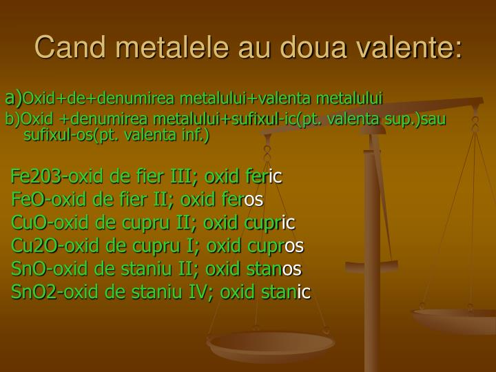 Cand metalele au doua valente: