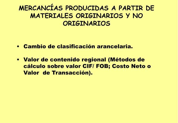 MERCANCÍAS PRODUCIDAS A PARTIR DE MATERIALES ORIGINARIOS Y NO ORIGINARIOS