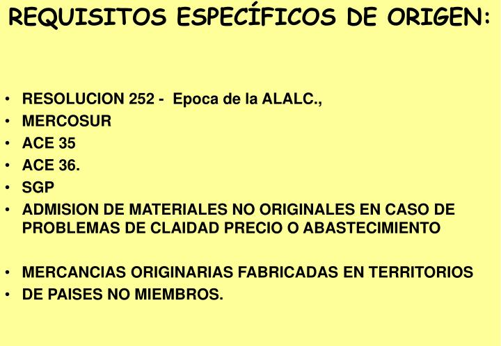 REQUISITOS ESPECÍFICOS DE ORIGEN: