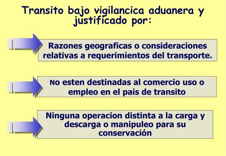 Transito bajo vigilancica aduanera y justificado por:
