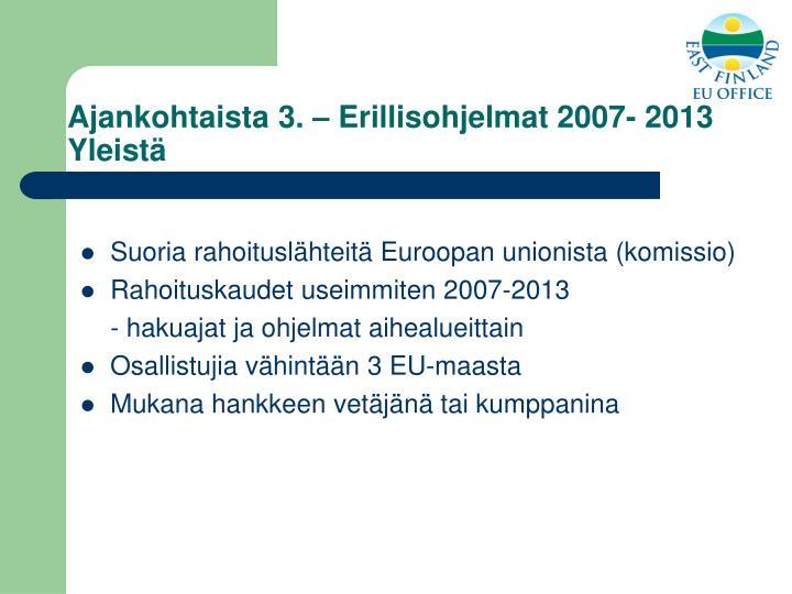 Ajankohtaista 3. – Erillisohjelmat 2007- 2013 Yleistä