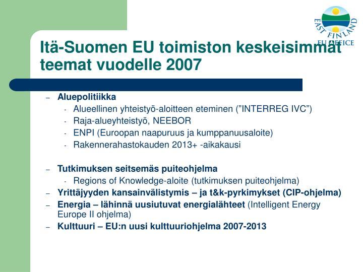 Itä-Suomen EU toimiston keskeisimmät teemat vuodelle 2007