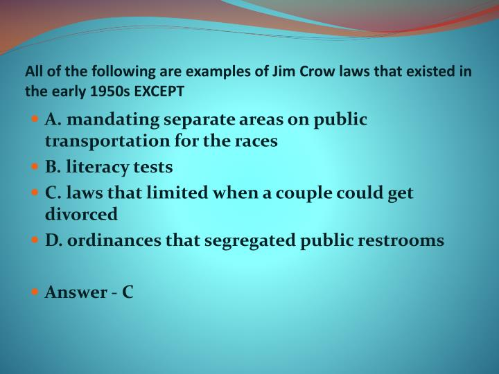 All of the following are examples of Jim Crow laws that existed in the early 1950s EXCEPT