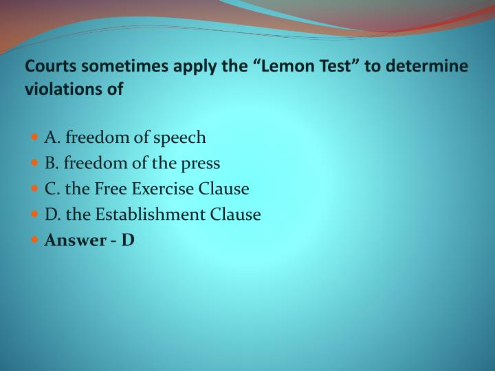 "Courts sometimes apply the ""Lemon Test"" to determine violations of"