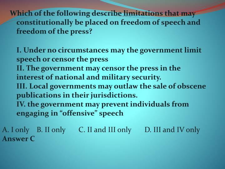Which of the following describe limitations that may constitutionally be placed on freedom of speech and freedom of the press?