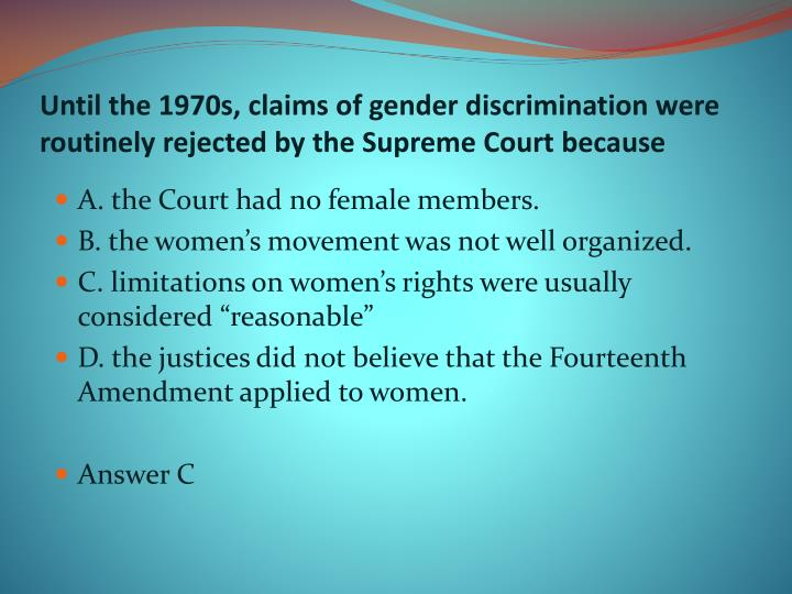 Until the 1970s, claims of gender discrimination were routinely rejected by the Supreme Court because