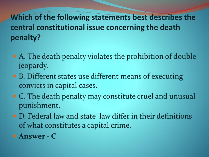 Which of the following statements best describes the central constitutional issue concerning the death penalty?
