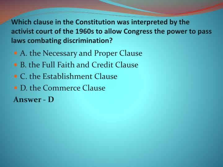 Which clause in the Constitution was interpreted by the activist court of the 1960s to allow Congress the power to pass laws combating discrimination?
