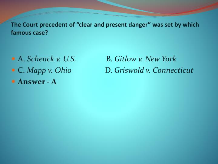 "The Court precedent of ""clear and present danger"" was set by which famous case?"