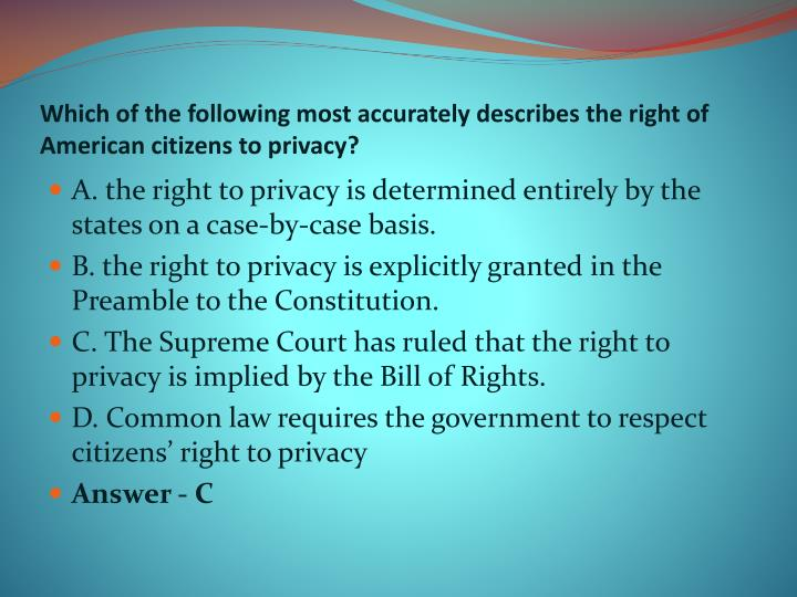 Which of the following most accurately describes the right of American citizens to privacy?