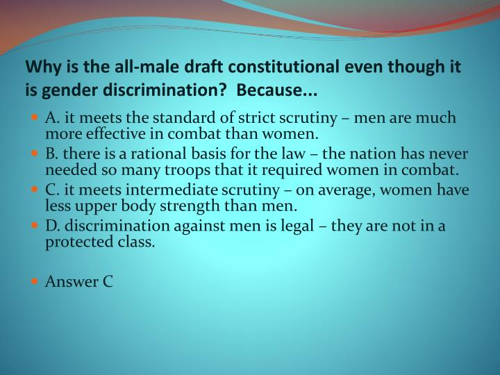 Why is the all-male draft constitutional even though it is gender discrimination?  Because...