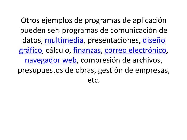Otros ejemplos de programas de aplicación pueden ser: programas de comunicación de datos,