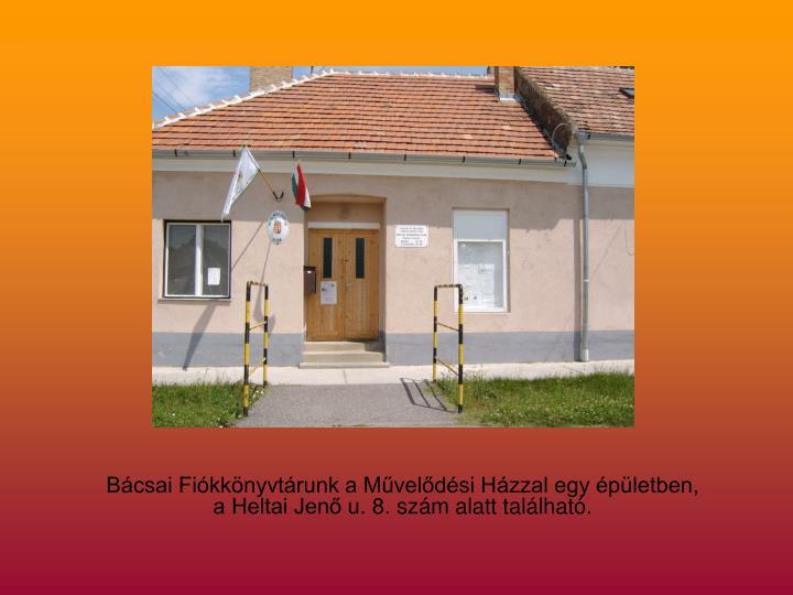 Bácsai Fiókkönyvtárunk a Művelődési Házzal egy épületben,