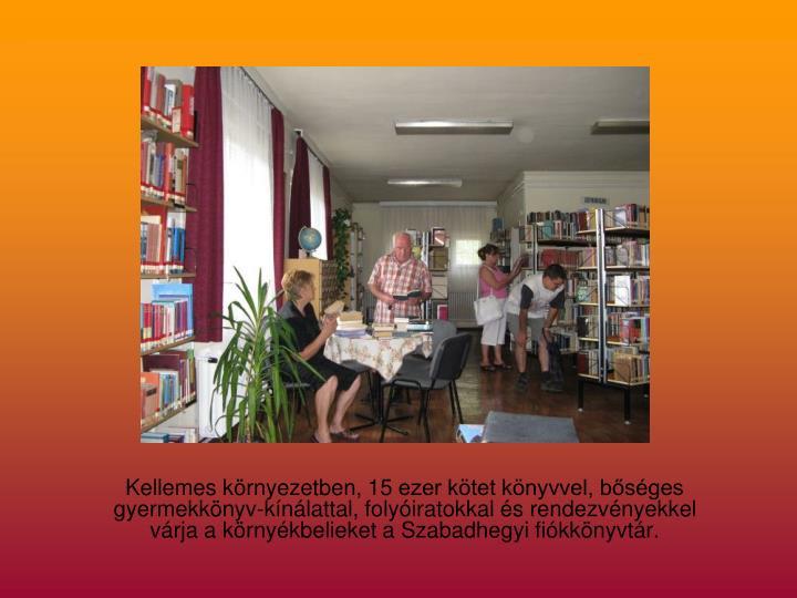 Kellemes környezetben, 15 ezer kötet könyvvel, bőséges gyermekkönyv-kínálattal, folyóiratokkal és rendezvényekkel
