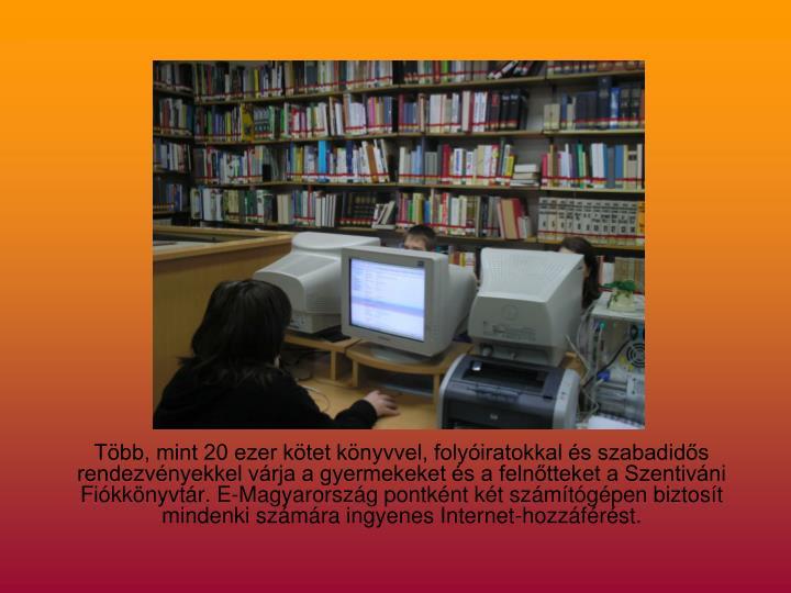 Több, mint 20 ezer kötet könyvvel, folyóiratokkal és szabadidős rendezvényekkel várja a gyermekeket és a felnőtteket a Szentiváni Fiókkönyvtár. E-Magyarország pontként két számítógépen biztosít mindenki számára ingyenes Internet-hozzáférést.