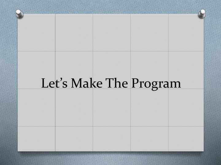 Let's Make The Program
