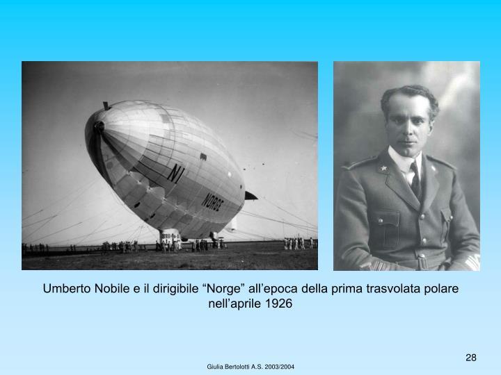 """Umberto Nobile e il dirigibile """"Norge"""" all'epoca della prima trasvolata polare nell'aprile 1926"""