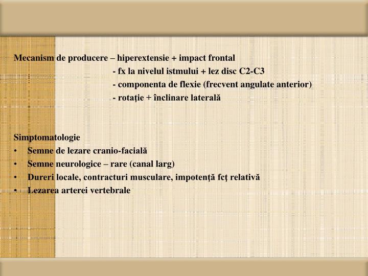 Mecanism de producere – hiperextensie + impact frontal