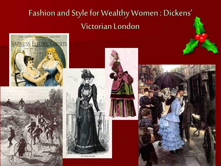 Fashion and Style for Wealthy Women : Dickens' Victorian London