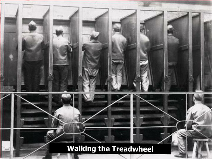Walking the Treadwheel