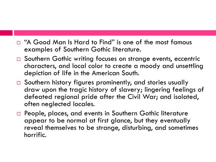 A Good Man Is Hard to Find is one of the most famous examples of Southern Gothic literature.