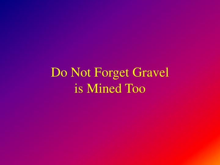 Do Not Forget Gravel
