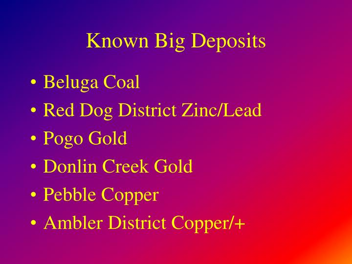 Known Big Deposits