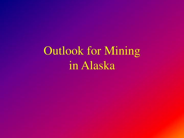 outlook for mining in alaska