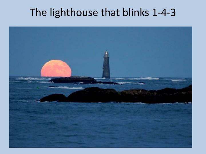 The lighthouse that blinks 1-4-3
