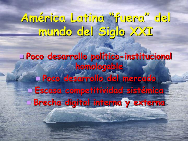 "América Latina ""fuera"" del mundo del Siglo XXI"