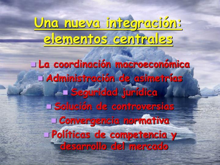 Una nueva integración: elementos centrales