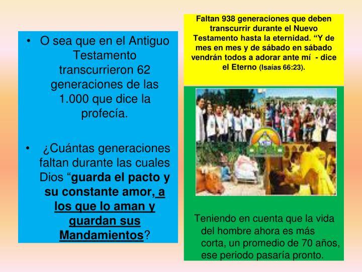 """Faltan 938 generaciones que deben transcurrir durante el Nuevo Testamento hasta la eternidad. """"Y de mes en mes y de sábado en sábado vendrán todos a adorar ante mí  - dice el Eterno"""