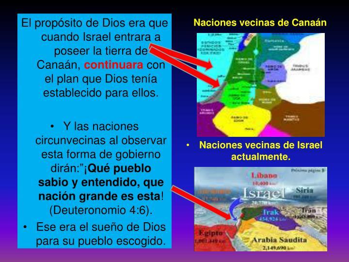 El propósito de Dios era que cuando Israel entrara a poseer la tierra de Canaán,