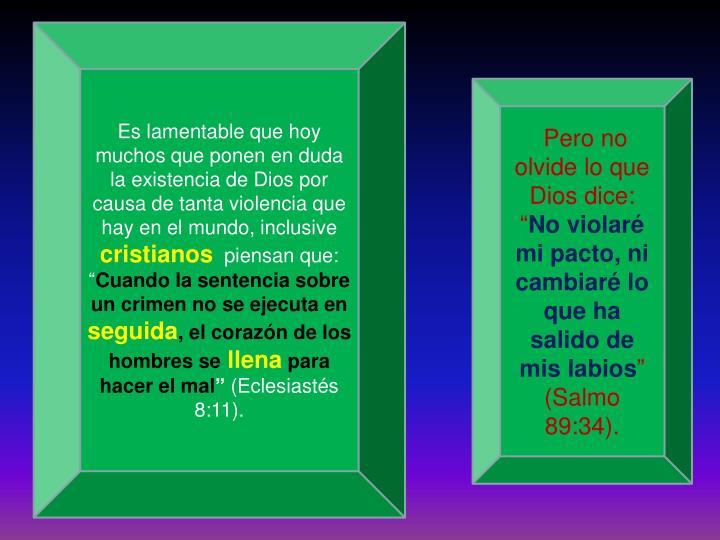 Es lamentable que hoy muchos que ponen en duda la existencia de Dios por causa de tanta violencia que hay en el mundo, inclusive