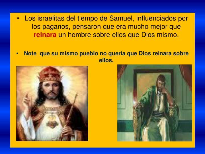 Los israelitas del tiempo de Samuel, influenciados por los paganos, pensaron que era mucho mejor que