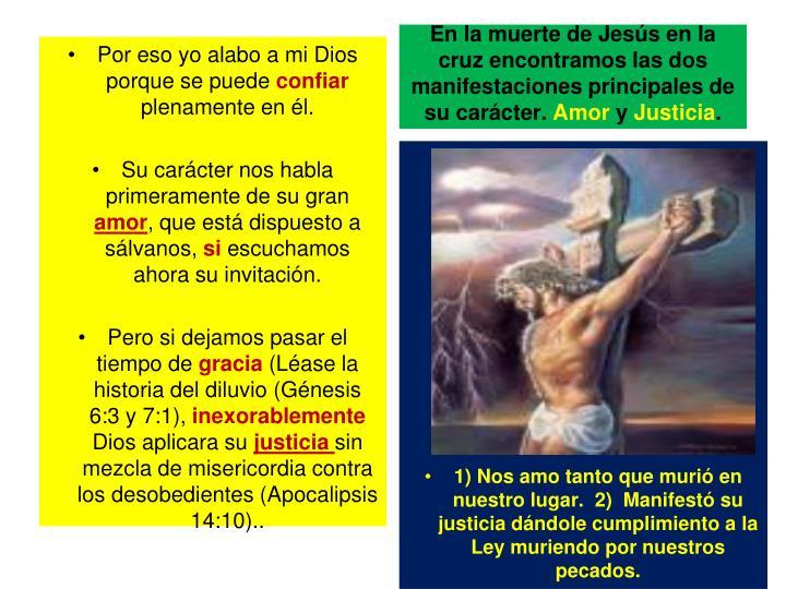 En la muerte de Jesús en la cruz encontramos las dos manifestaciones principales de su carácter.