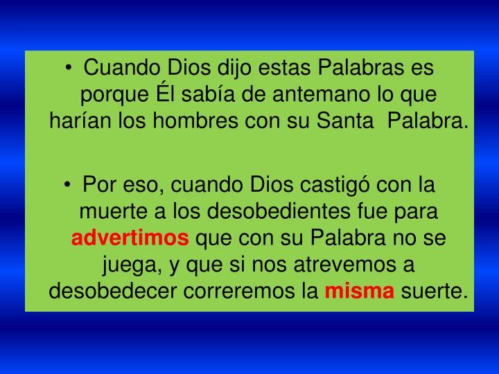 Cuando Dios dijo estas Palabras es porque Él sabía de antemano lo que harían los hombres con su Santa  Palabra.