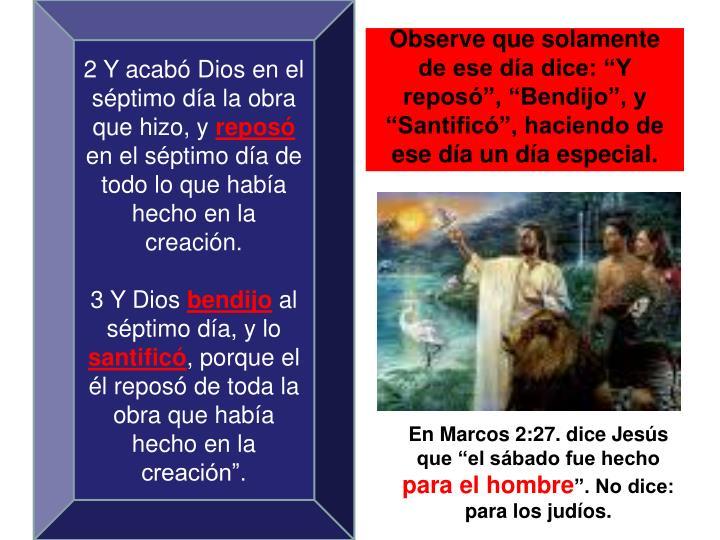 2 Y acabó Dios en el séptimo día la obra que hizo, y