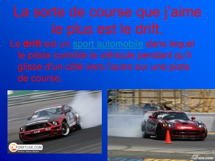 La sorte de course que j'aime le plus est le drift.